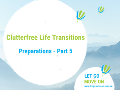Blog post 'LET GO - MOVE ON' - Clutterfree Life Transitions - Preparations - Part 5